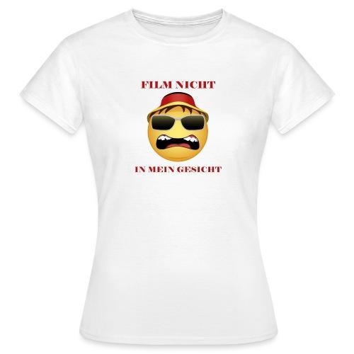 Film nicht in mein Gesicht - Frauen T-Shirt