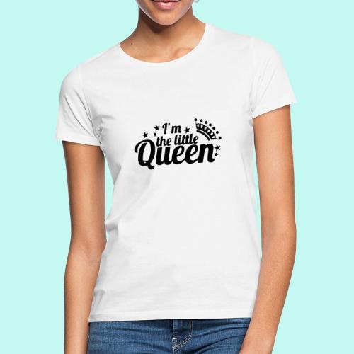 I'm the little Queen - Frauen T-Shirt