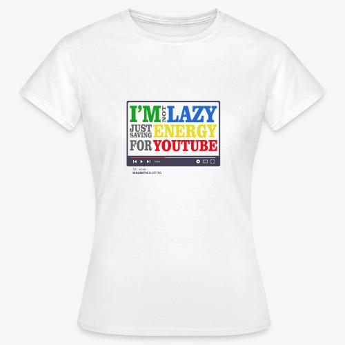 I'm Not Lazy I'm Just Saving Energy For YouTube - Women's T-Shirt