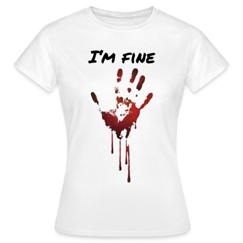 I AM FINE BLUT HAND - Frauen T-Shirt