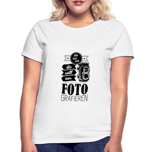 Die will fotografieren - Frauen T-Shirt