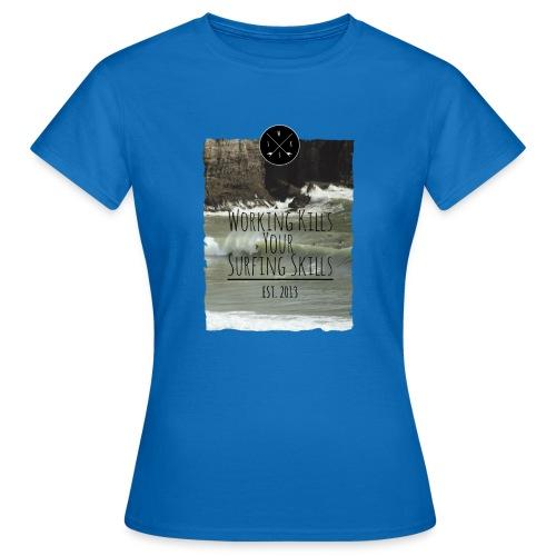 Working kills your surfing skills - Frauen T-Shirt