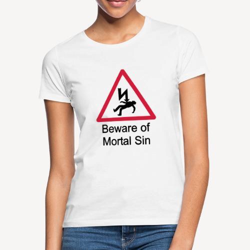 BEWARE OF MORTAL SIN - Women's T-Shirt