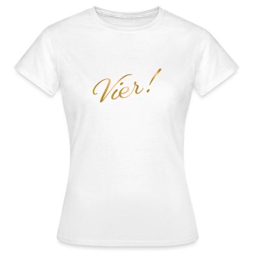vier! - Vrouwen T-shirt