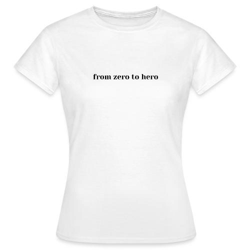 from zero to hero, king, majestic, stunning - Women's T-Shirt
