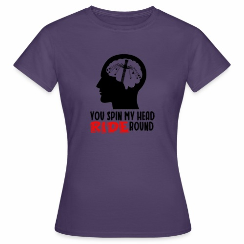 You spin my Head RIDE Round schwarz - ParkTube - Frauen T-Shirt