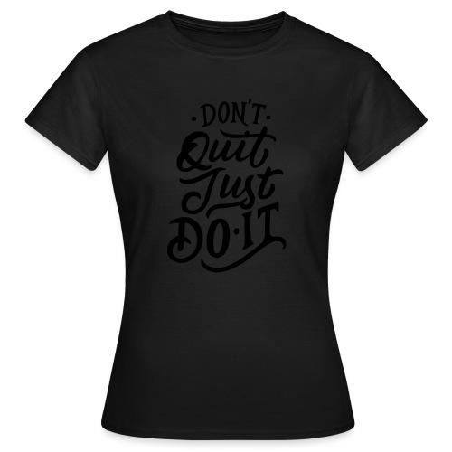 Don't quit just do it ! - T-shirt Femme