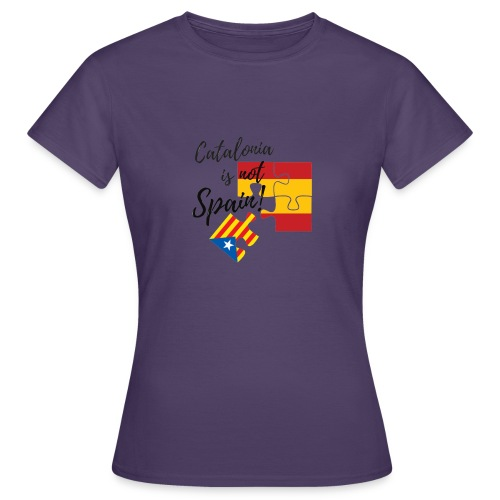 Catalonia is not spain - Camiseta mujer