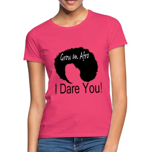 Grow An Afro I Dare You - Women's T-Shirt