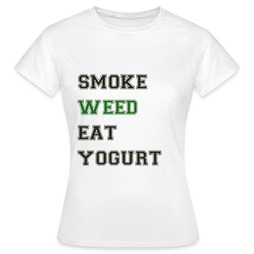 Smoke Weed Eat Yogurt - Women's T-Shirt