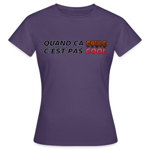 Quand ça coule c pas cool - T-shirt Femme