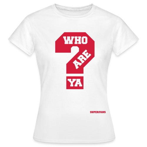 Who Are Ya - Women's T-Shirt