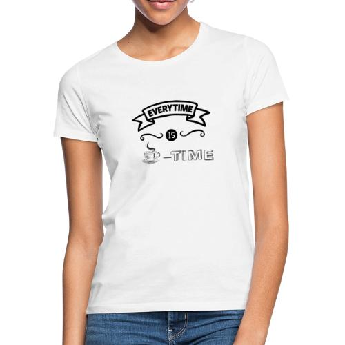 everytime is coffee time Design - Frauen T-Shirt