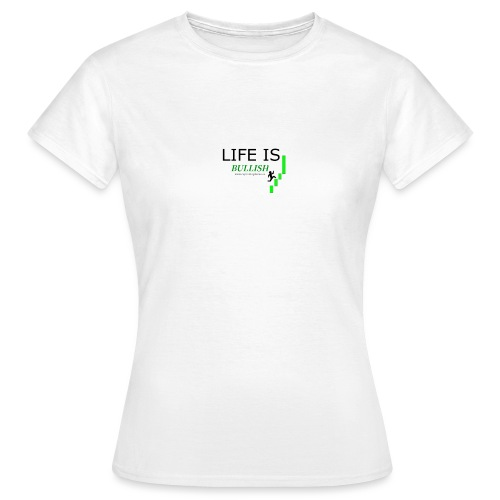 life is bullish - T-shirt dam