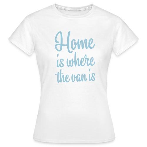 Home is where the van is - Autonaut.com - Women's T-Shirt