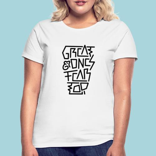 Great Ones Fear Too - Vrouwen T-shirt