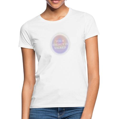 your energy is sacred - Camiseta mujer