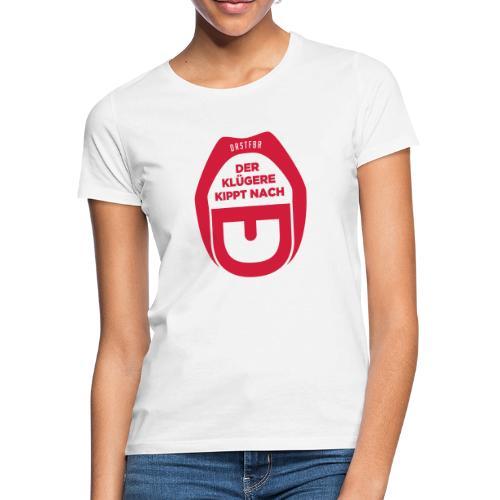 Der Klügere kippt nach - Frauen T-Shirt