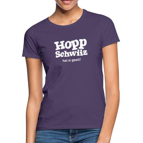 Hopp-Schwiiz hei si gseit - Frauen T-Shirt