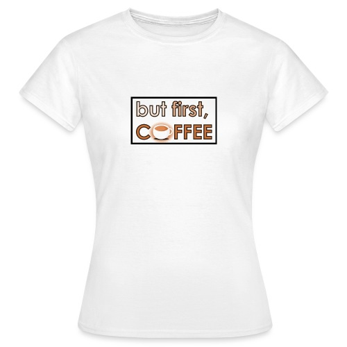 but first coffee - Dame-T-shirt