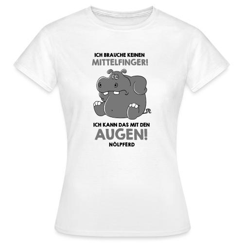 Nilperd braucht keinen Mittelfinger - Frauen T-Shirt