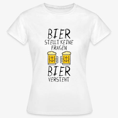 Bier versteht ! - Frauen T-Shirt