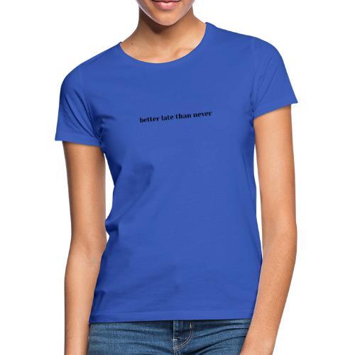 better late than never, do something - Women's T-Shirt