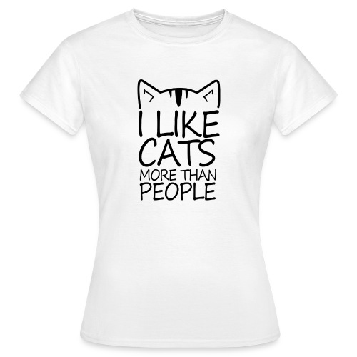 I like Cats more than People - Frauen T-Shirt