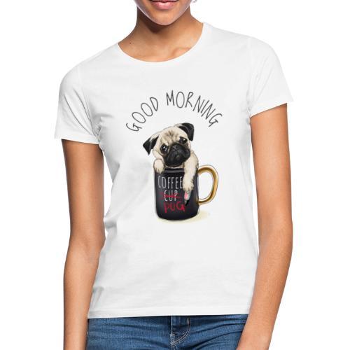 Good Morning Design - Frauen T-Shirt