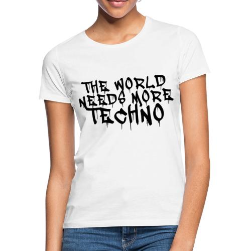 The world needs more Techno - Frauen T-Shirt