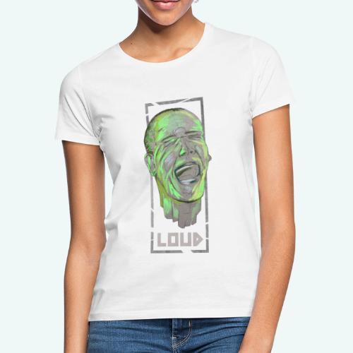 Loud - Frauen T-Shirt