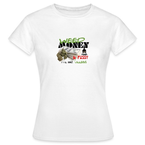 Weed Money & Pussy - Vrouwen T-shirt