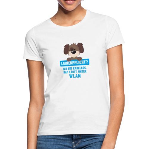 Leinenpflicht? Kabellos. Das läuft unter WLAN - Frauen T-Shirt