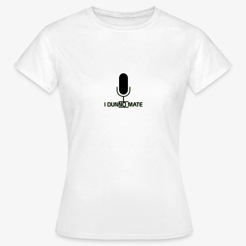 I Dunno Mate Logo - Women's T-Shirt
