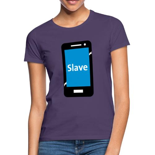 Slave to my phone 1 - Vrouwen T-shirt