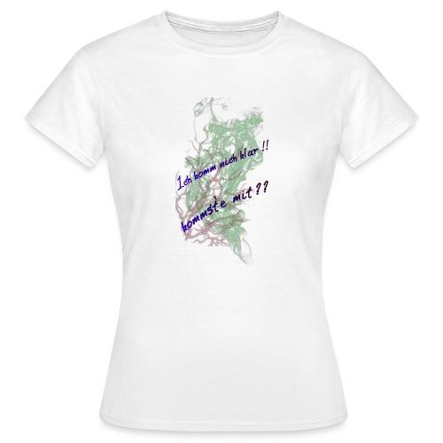 komm klar - Frauen T-Shirt
