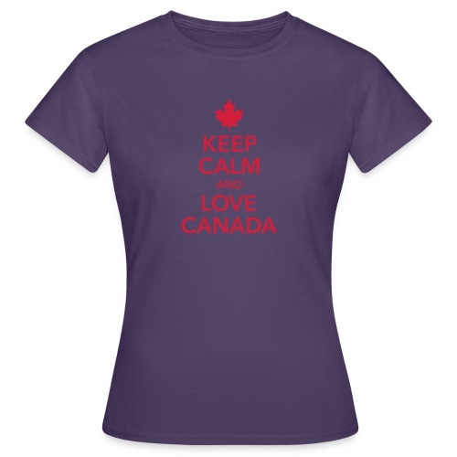 keep calm and love Canada Maple Leaf Kanada - Women's T-Shirt