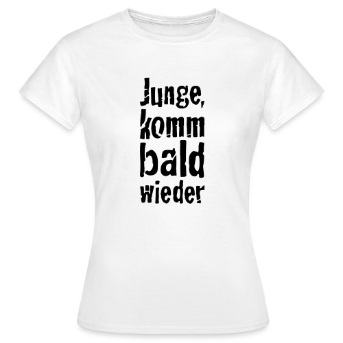 junge, komm bald wieder - Frauen T-Shirt