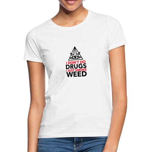 I Don´t do Drungs I just smoke Weed - Frauen T-Shirt