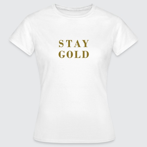 stay gold - Frauen T-Shirt
