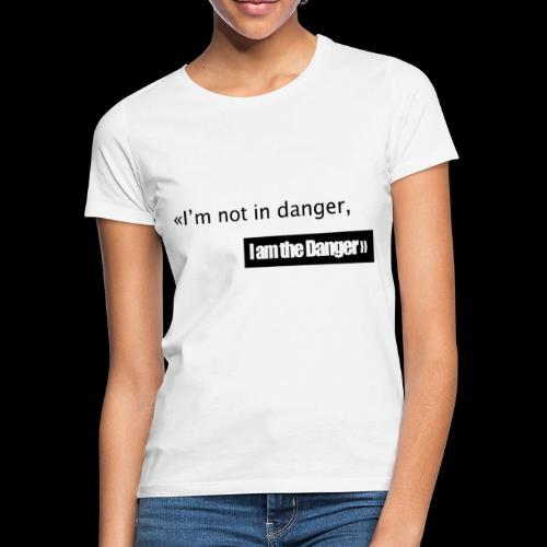 I m not in danger I am the danger - T-shirt Femme