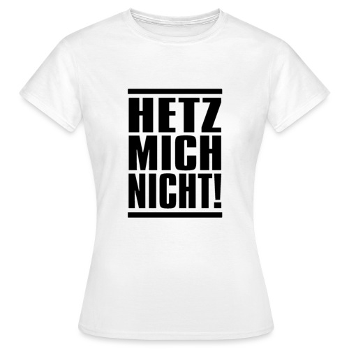 Hetz mich nicht - Frauen T-Shirt