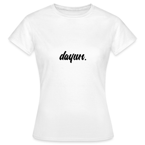 dayum. - Women's T-Shirt
