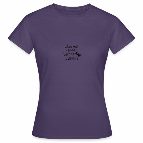 Dieu me créa et dit démerdez vous avec - T-shirt Femme