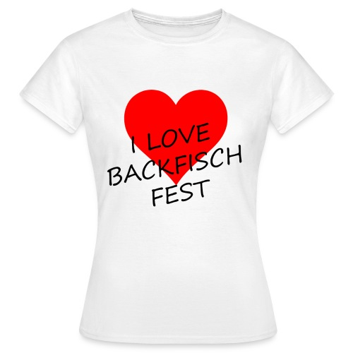 I love BACKFISCHFEST - Frauen T-Shirt