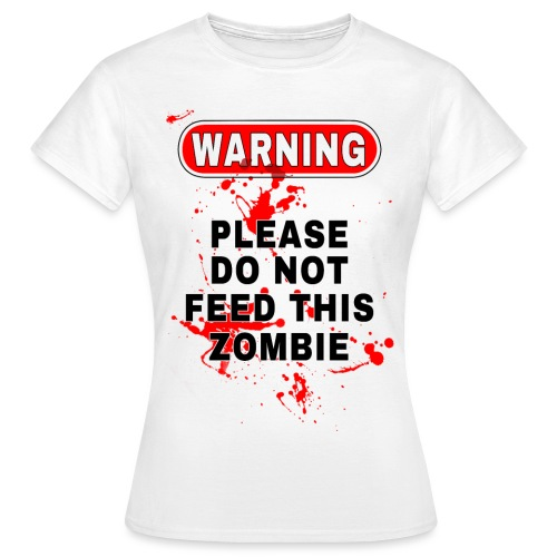 Don t Feed This Zombie - Women's T-Shirt
