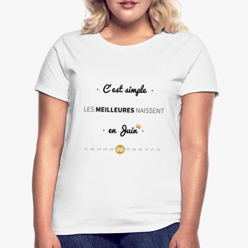 C'est simple, les meilleures naissent en juin ! - T-shirt Femme