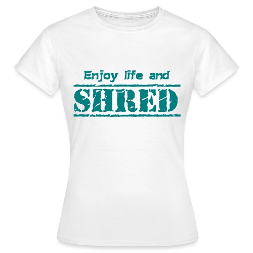 Enjoy life and SHRED - Frauen T-Shirt
