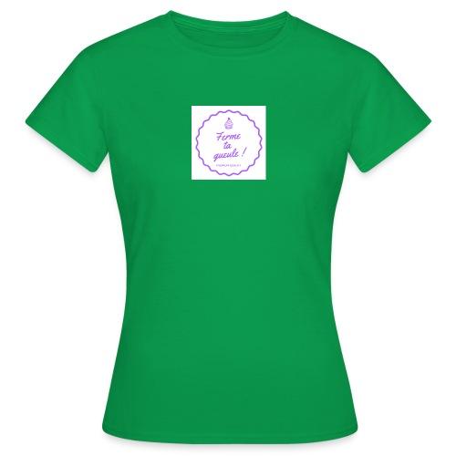 Ferme ta gueule ! - T-shirt Femme