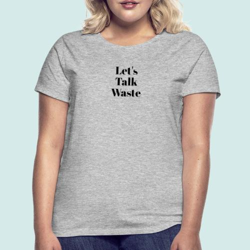 Let´s talk waste produkt - Frauen T-Shirt